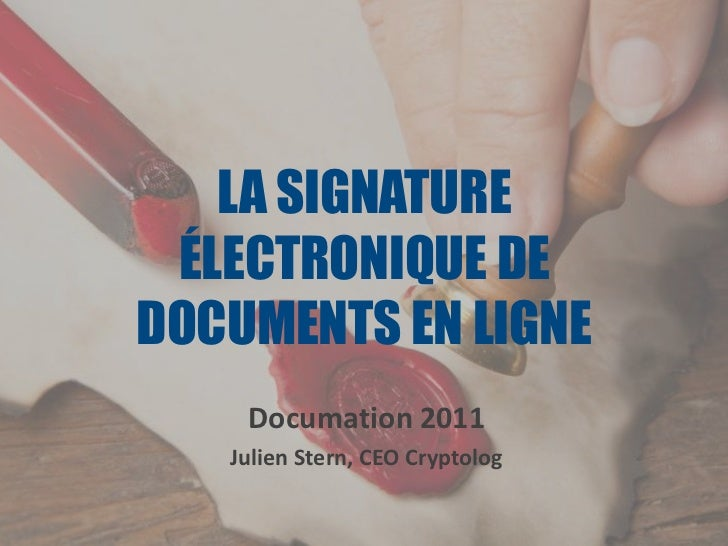 LA SIGNATURE ÉLECTRONIQUE DEDOCUMENTS EN LIGNE    Documation 2011   Julien Stern, CEO Cryptolog