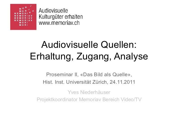 Audiovisuelle Quellen:Erhaltung, Zugang, Analyse    Proseminar II, «Das Bild als Quelle»,   Hist. Inst. Universität Zürich...
