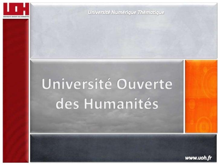 Université Numérique Thématique<br />Université Ouverte <br />des Humanités<br />www.uoh.fr<br />