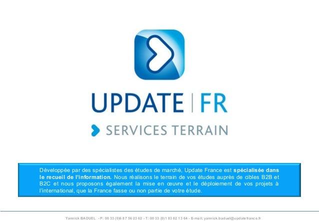 Yannick BADUEL - P: 00 33 (0)6 87 56 23 62 - T: 00 33 (0)1 83 62 13 64 - E-mail: yannick.baduel@updatefrance.fr Développée...