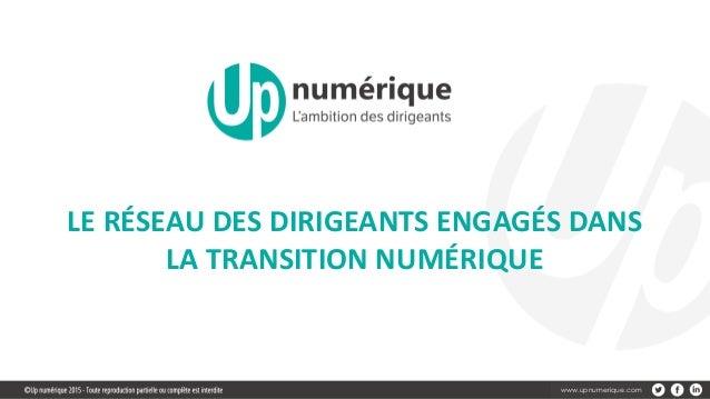 www.upnumerique.com LE RÉSEAU DES DIRIGEANTS ENGAGÉS DANS LA TRANSITION NUMÉRIQUE