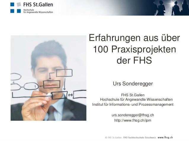 Erfahrungen aus über 100 Praxisprojekten der FHS Urs Sonderegger FHS St.Gallen Hochschule für Angewandte Wissenschaften In...