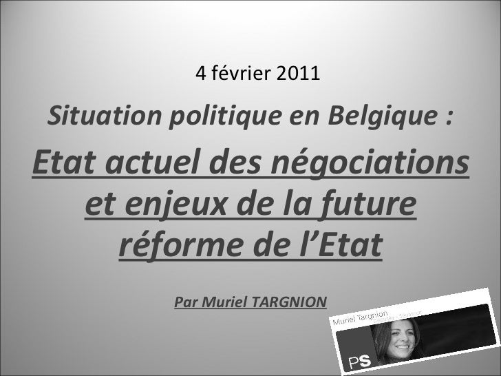 4 février 2011 Situation politique en Belgique : Etat actuel des négociations et enjeux de la future réforme de l'Etat Par...