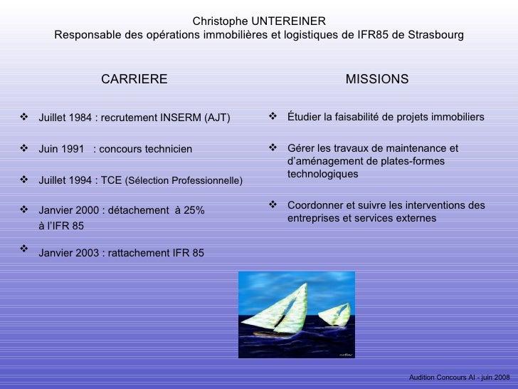 Christophe UNTEREINER Responsable des opérations immobilières et logistiques de IFR85 de Strasbourg <ul><li>CARRIERE </li>...