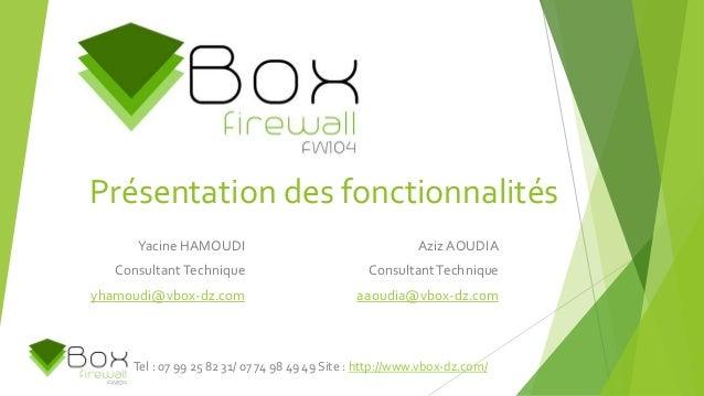 Présentation des fonctionnalités Yacine HAMOUDI ConsultantTechnique yhamoudi@vbox-dz.com Aziz AOUDIA ConsultantTechnique a...