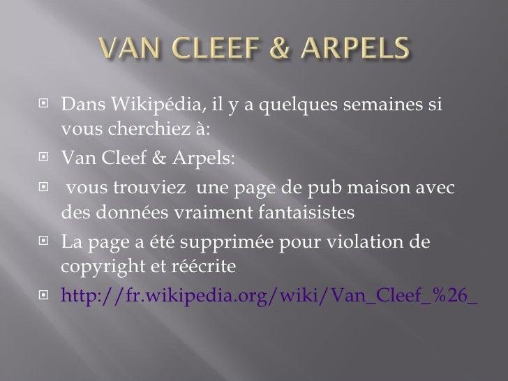 <ul><li>Dans Wikipédia, il y a quelques semaines si vous cherchiez à: </li></ul><ul><li>Van Cleef & Arpels: </li></ul><ul>...