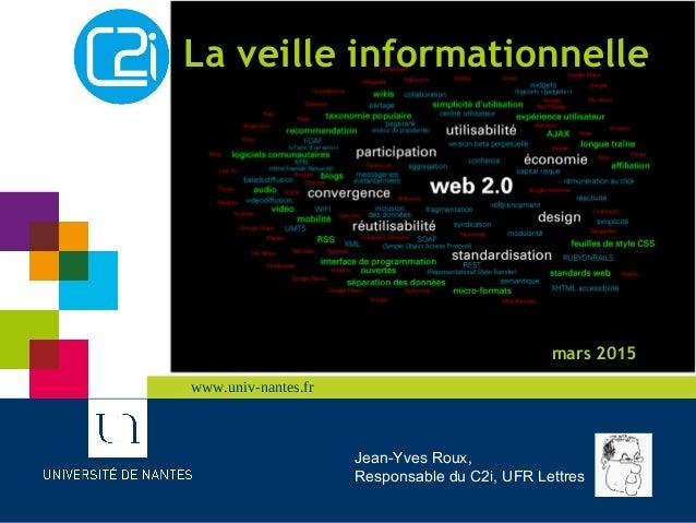 www.univ-nantes.frwww.univ-nantes.frwww.univ-nantes.frwww.univ-nantes.fr La veille informationnelle mars 2015 Jean-Yves Ro...