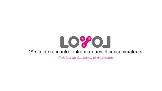 1er site de rencontre entre marques et consommateurs Créateur de Confiance et de Valeurs