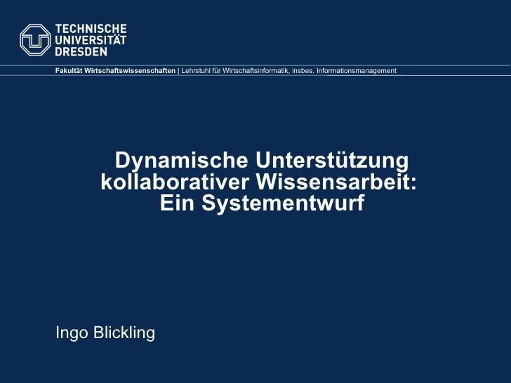Dynamische Unterstützung kollaborativer Wissensarbeit:  Ein Systementwurf <ul><ul><li>Ingo Blickling </li></ul></ul>