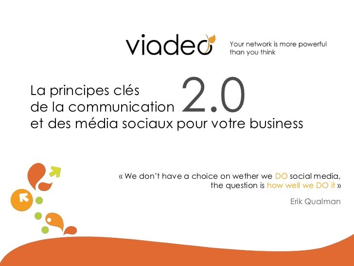 2.0<br />La principes clésde la communicationet des média sociaux pour votre business <br />« Wedon't have a choice on wet...
