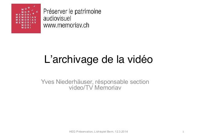 HEG Préservation, Lichtspiel Bern, 12.3.2014 1   L'archivage de la vidéo Yves Niederhäuser, résponsable section video/TV...
