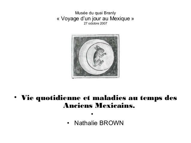 Musée du quai Branly « Voyage d'un jour au Mexique » 27 octobre 2007 • Vie quotidienne et maladies au temps des Anciens Me...