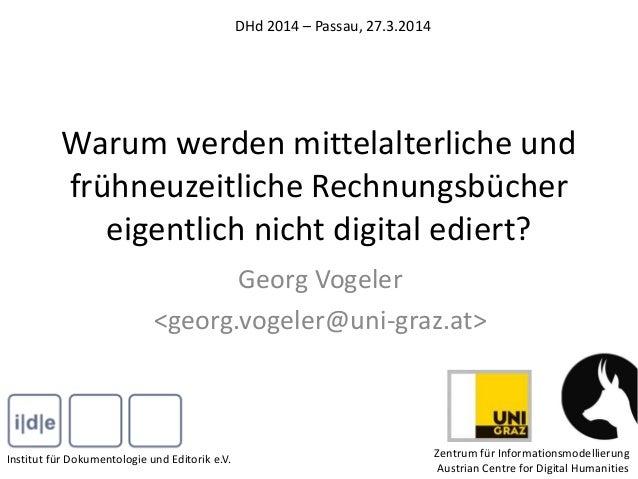 Warum werden mittelalterliche und frühneuzeitliche Rechnungsbücher eigentlich nicht digital ediert? Georg Vogeler <georg.v...