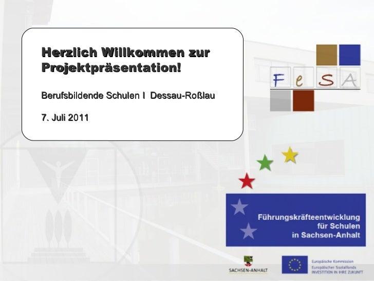 Herzlich Willkommen zur Projektpräsentation! Berufsbildende Schulen I  Dessau-Roßlau 7. Juli 2011