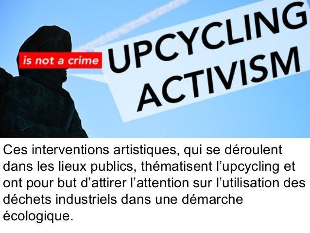 L'upcycling est un terme désignant l'action de récupérer des matériaux ou des produits dont on a plus l'usage afin de les ...
