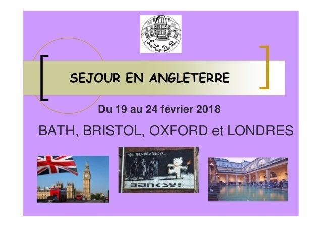 SEJOUR EN ANGLETERRE Du 19 au 24 février 2018 BATH, BRISTOL, OXFORD et LONDRES