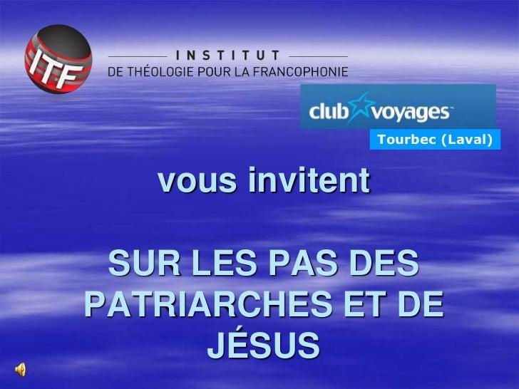 Tourbec (Laval)   vous invitent SUR LES PAS DESPATRIARCHES ET DE      JÉSUS