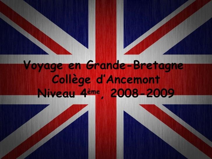 Voyage en Grande-Bretagne  Collège d'Ancemont Niveau 4 ème , 2008-2009