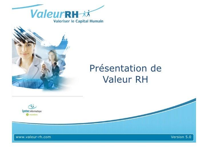 Présentation de                        Valeur RH     www.valeur-rh.com                     Version 5.0