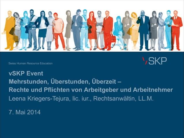 vSKP Event Mehrstunden, Überstunden, Überzeit – Rechte und Pflichten von Arbeitgeber und Arbeitnehmer 7. Mai 2014 Leena Kr...