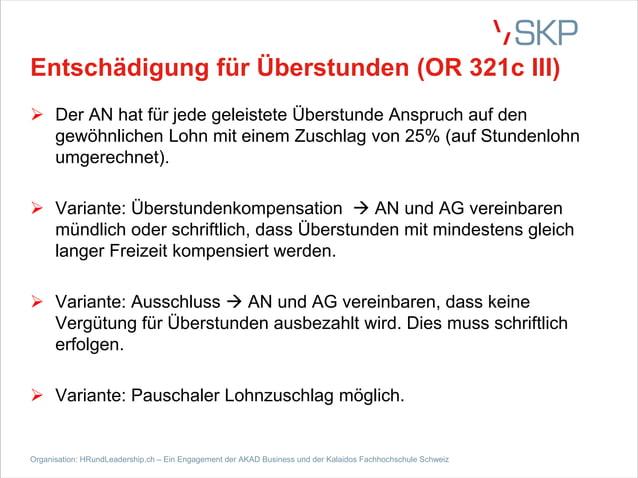 Entschädigung für Überstunden (OR 321c III) Ø Der AN hat für jede geleistete Überstunde Anspruch auf den gewöhnlichen Lohn...