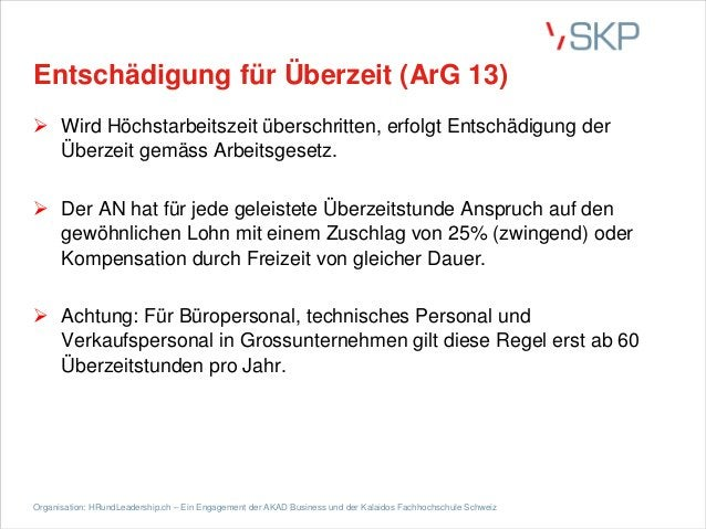 Entschädigung für Überzeit (ArG 13) Ø Wird Höchstarbeitszeit überschritten, erfolgt Entschädigung der Überzeit gemäss Arbe...