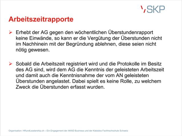 Arbeitszeitrapporte Ø Erhebt der AG gegen den wöchentlichen Überstundenrapport keine Einwände, so kann er die Vergütung de...