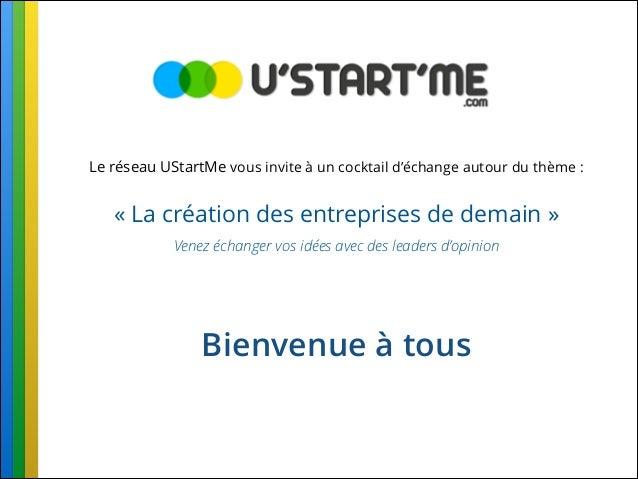 Le réseau UStartMe vous invite à un cocktail d'échange autour du thème :  «La création des entreprises de demain» Venez ...