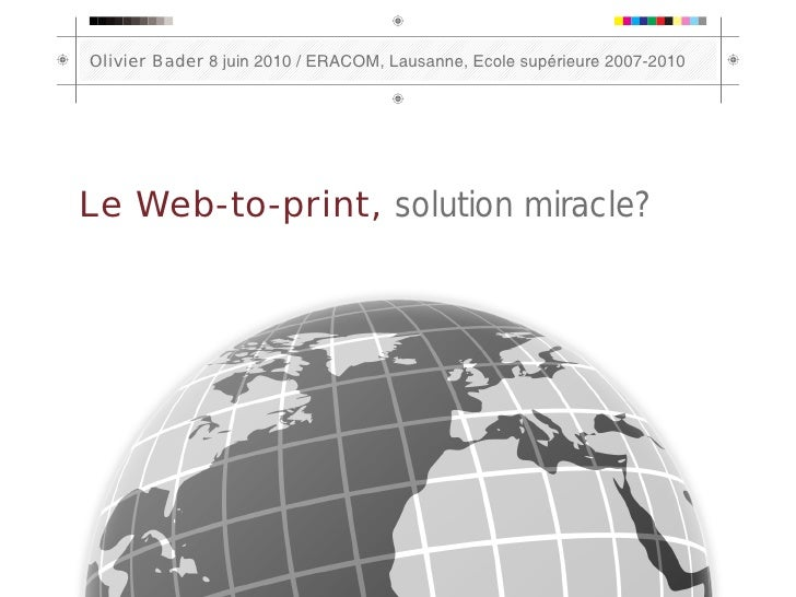 Olivier Bader 8 juin 2010 / ERACOM, Lausanne, Ecole supérieure 2007-2010     Le Web-to-print, solution miracle?