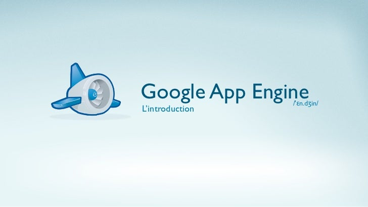 Google App Engine/ɛn.dʒin/L'introduction