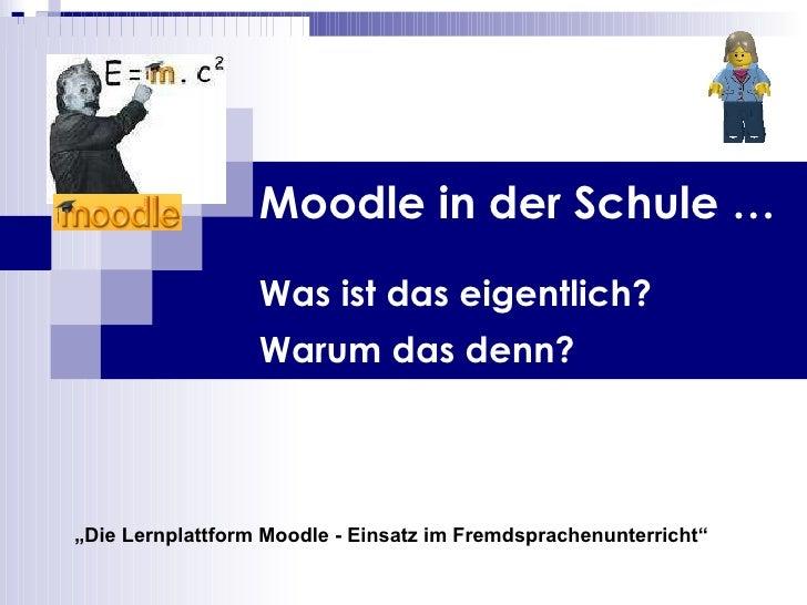 """Moodle in der Schule … Was ist das eigentlich? Warum das denn?   """" Die Lernplattform Moodle - Einsatz im Fremdsprachenunte..."""
