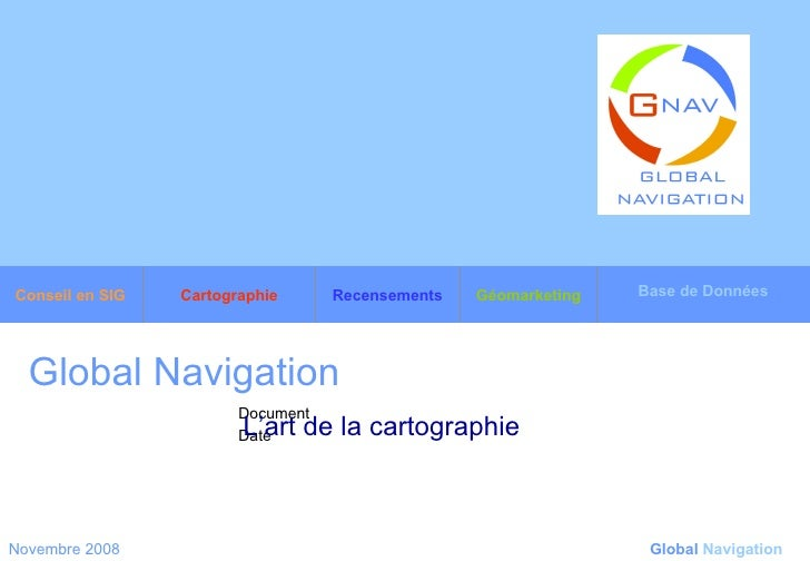 Global Navigation   L'art de la cartographie   Novembre 2008 Global   Navigation Base de Données Géomarketing Recensements...