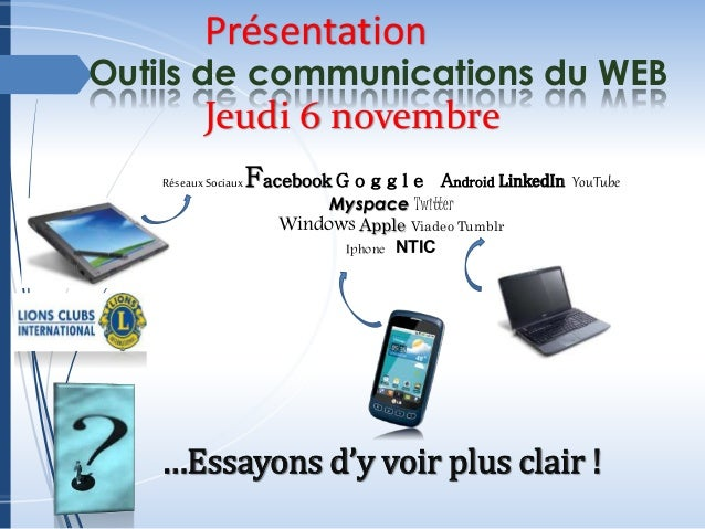 Présentation  Outils de communications du WEB  Jeudi 6 novembre  Réseaux SociauxFacebook G o g g l e Android LinkedIn YouT...