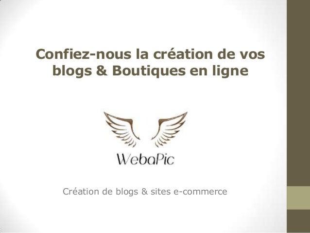 Confiez-nous la création de vos blogs & Boutiques en ligne  Création de blogs & sites e-commerce