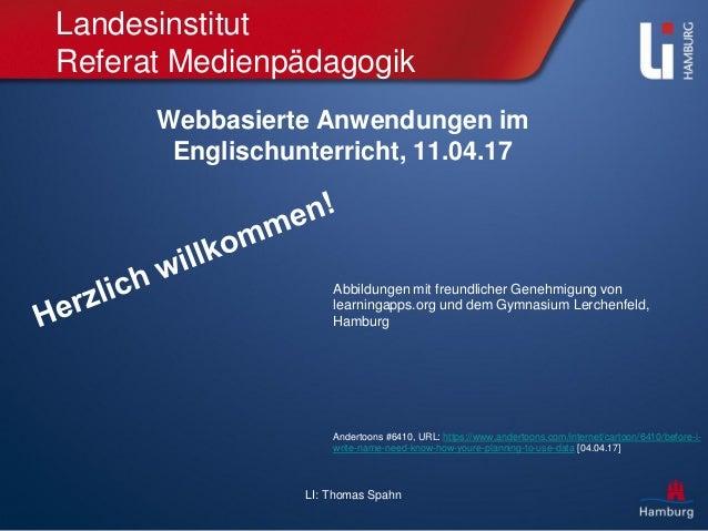 LI: Thomas Spahn Landesinstitut Referat Medienpädagogik Webbasierte Anwendungen im Englischunterricht, 11.04.17 Andertoons...