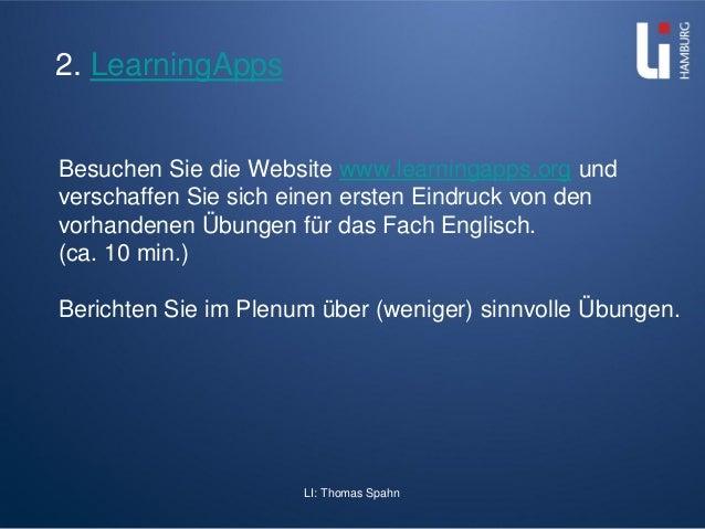 LI: Thomas Spahn 2. LearningApps Besuchen Sie die Website www.learningapps.org und verschaffen Sie sich einen ersten Eindr...