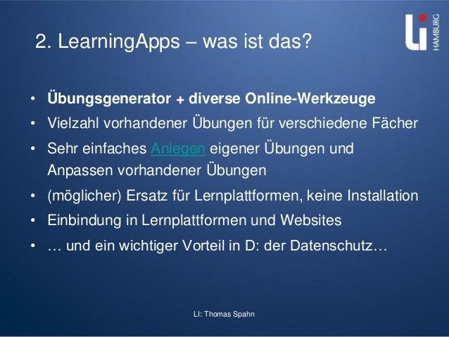 LI: Thomas Spahn 2. LearningApps – was ist das? • Übungsgenerator + diverse Online-Werkzeuge • Vielzahl vorhandener Übunge...