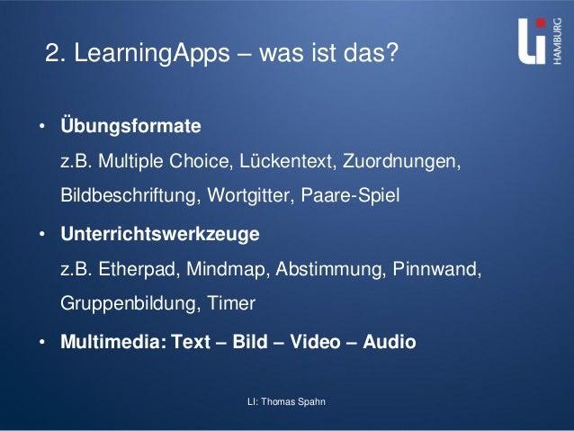 LI: Thomas Spahn 2. LearningApps – was ist das? • Übungsformate z.B. Multiple Choice, Lückentext, Zuordnungen, Bildbeschri...