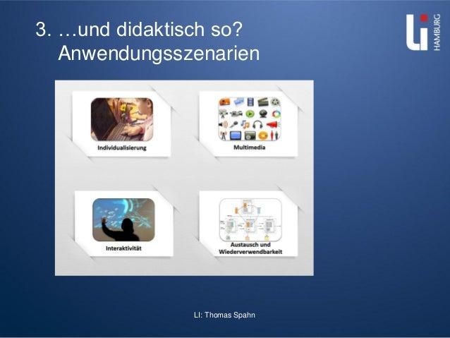 LI: Thomas Spahn 3. …und didaktisch so? Anwendungsszenarien
