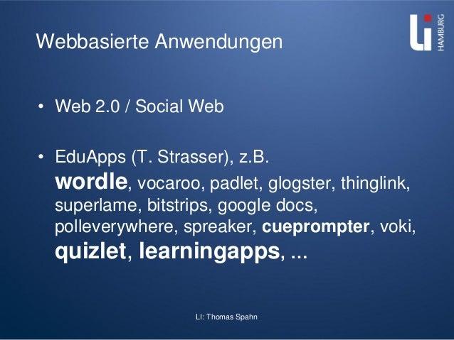 LI: Thomas Spahn Webbasierte Anwendungen • Web 2.0 / Social Web • EduApps (T. Strasser), z.B. wordle, vocaroo, padlet, glo...