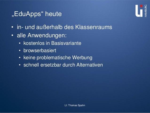 """LI: Thomas Spahn """"EduApps"""" heute • in- und außerhalb des Klassenraums • alle Anwendungen: • kostenlos in Basisvariante • b..."""