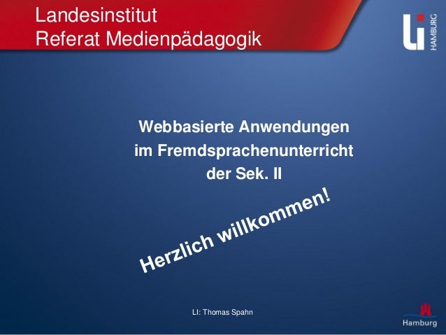 LI: Thomas Spahn Landesinstitut Referat Medienpädagogik Webbasierte Anwendungen im Fremdsprachenunterricht der Sek. II