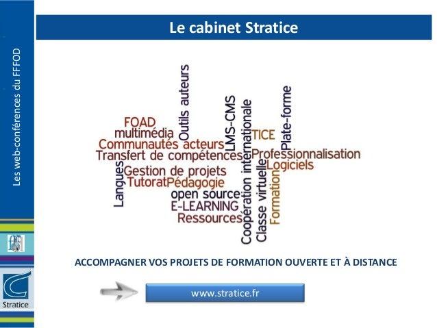 Le cabinet StraticeLes web-conférences du FFFOD                               ACCOMPAGNER VOS PROJETS DE FORMATION OUVERTE...