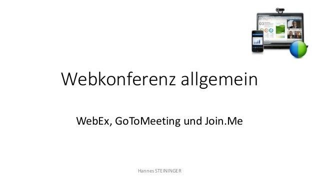 Webkonferenz allgemein WebEx, GoToMeeting und Join.Me Hannes STEININGER