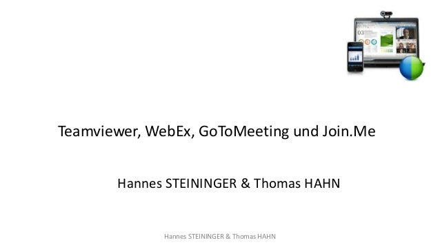 Teamviewer, WebEx, GoToMeeting und Join.Me Hannes STEININGER & Thomas HAHN Hannes STEININGER & Thomas HAHN