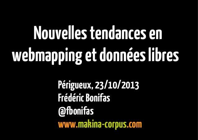 Nouvelles tendances en webmapping et données libres    Périgueux, 23/10/2013 Frédéric Bonifas @fbonifas www.makina-corpus...