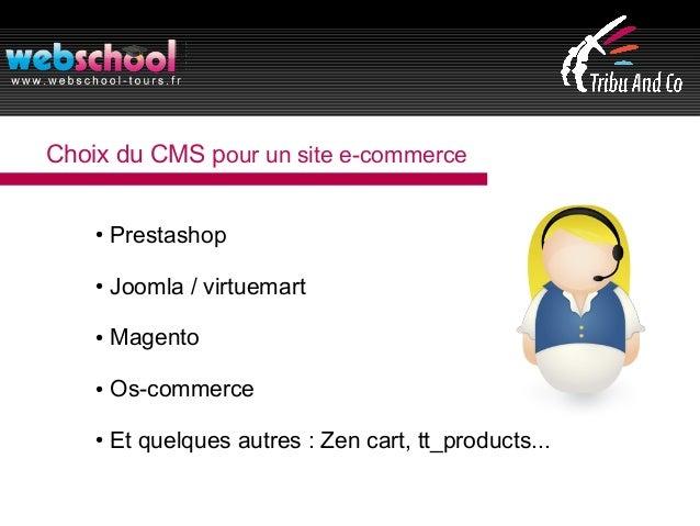 Choix du CMS pour un site e-commerce ● Prestashop ● Joomla / virtuemart ● Magento ● Os-commerce ● Et quelques autres : Zen...