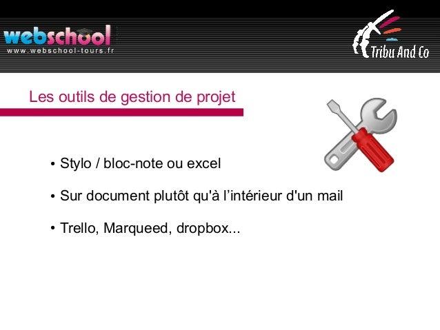 Les outils de gestion de projet ● Stylo / bloc-note ou excel ● Sur document plutôt qu'à l'intérieur d'un mail ● Trello, Ma...