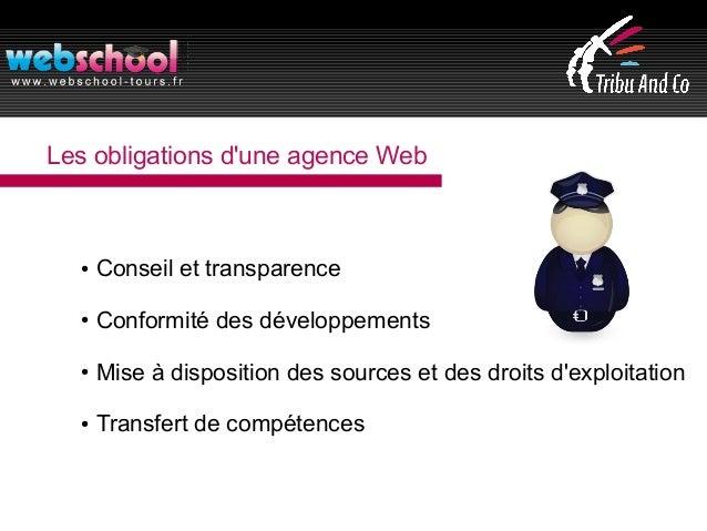 Les obligations d'une agence Web ● Conseil et transparence ● Conformité des développements ● Mise à disposition des source...