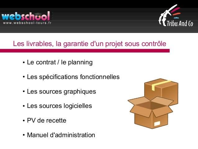 Les livrables, la garantie d'un projet sous contrôle ● Le contrat / le planning ● Les spécifications fonctionnelles ● Les ...
